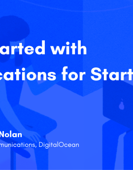 Getting Started with Communications for Startups, with DigitalOcean's Lynnette Nolan
