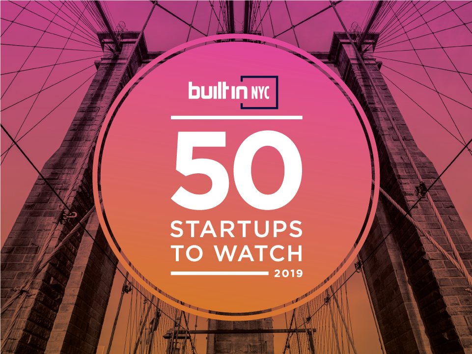 50 Nyc Startups To Watch In 2019 Built In Nyc